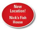 New Location! Nick's Fish House